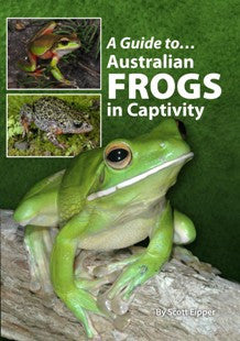 A Guide to... Australian Frogs in Captivity