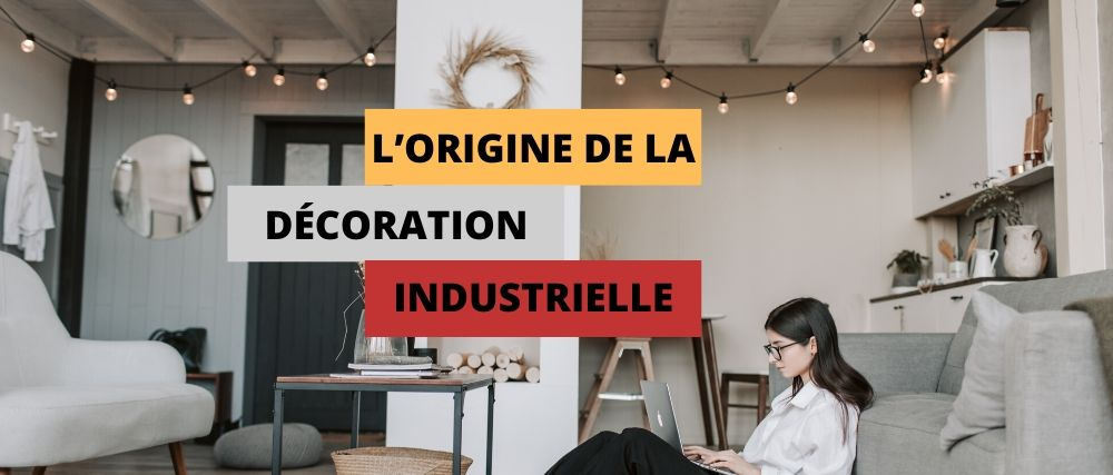 L'origine de la décoration industrielle