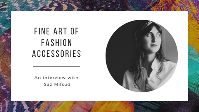 Designer Saz Mifsud on the fine art of fashion accessories