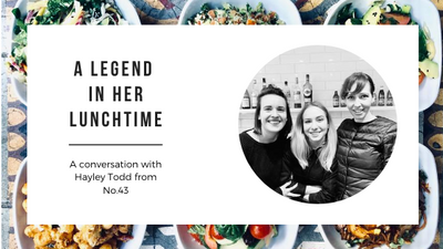 A legend in her lunchtime: in conversation with Hayley Todd from No.43