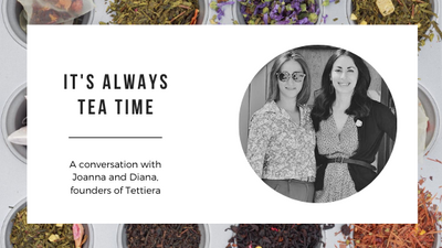 It's always tea time with Tettiera: founders Diana & Joanna on realising a shared dream