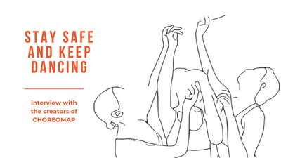 STAY SAFE AND KEEP DANCING: Interview with the creators of CHOREOMAP.