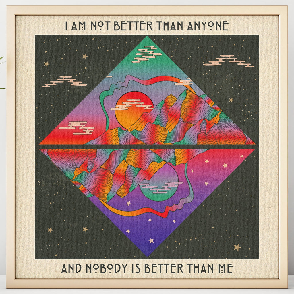 I Am Not Better Than Anyone - Print