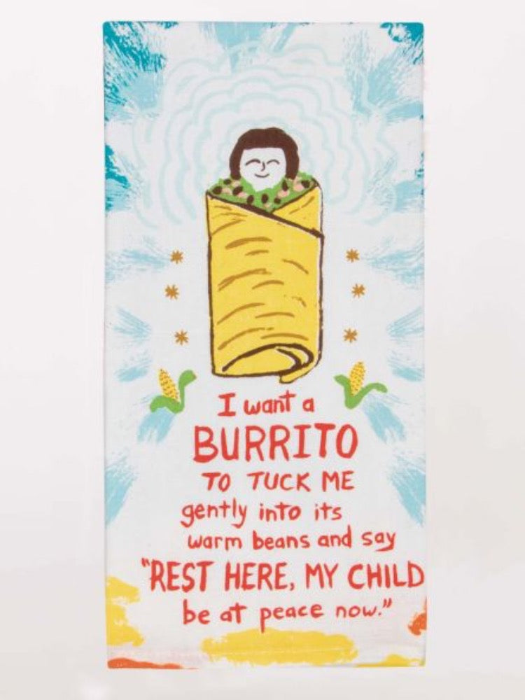 Blue Q I Want A Burrito To Tuck Me Gently Into Its Warm Beans Screen Print Tea Towel