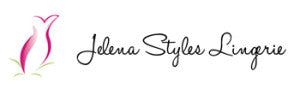 JELENA STYLES LINGERIE AND YOUR SHOPPING EXPERIENCE!