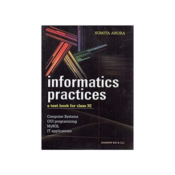 Informatics Practices A Textbook for Class 11 (2018-2019) Session by Sumita Arora Paperback - BooksKart