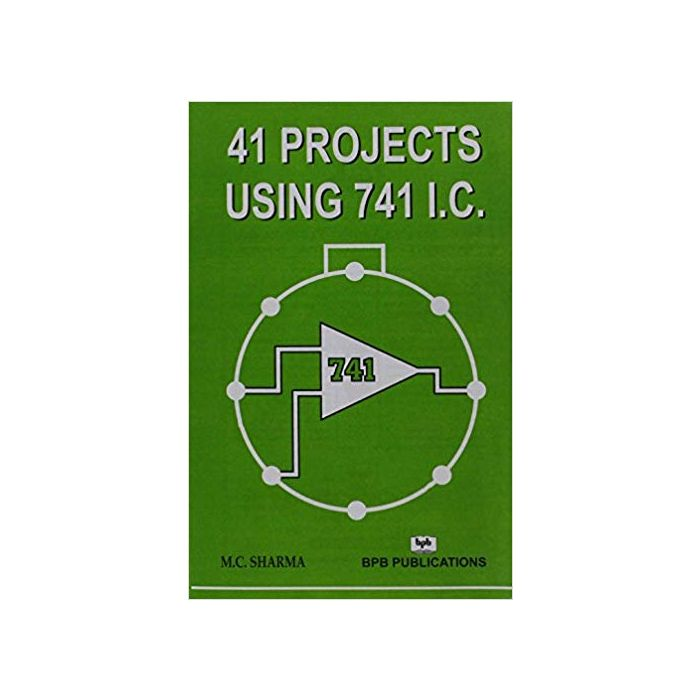 41 Projects Using 741 I.C. By MC Sharma - BooksKart