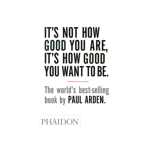 Phaidon It'S Not How Good You Are, It'S How Good You Want To Be
