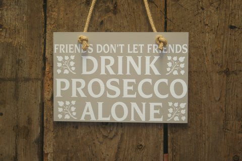 Friends don't let Friends Drink Prosecco Alone