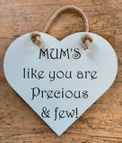Mum's like you are precious and few.