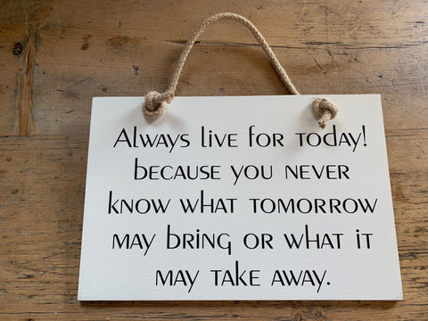 Always live for Today!