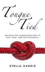 Tongue Tied: Untangling Communication in Sex, Kink and Relationships baby Stella Harris