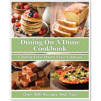 Dining On A Dime Cookbook: Gluten Free Dairy Free Edition **E-BOOK** {380 Pages}