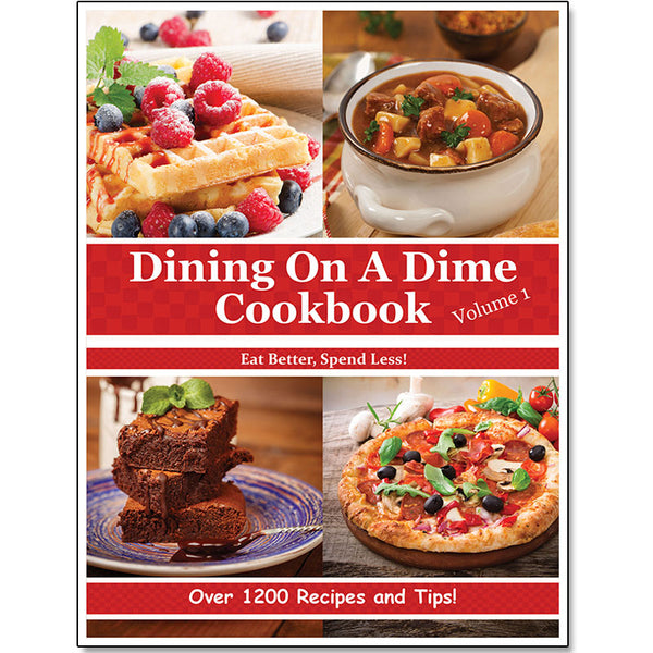 Dining On A Dime Cookbook, **Volume 1** PRINT BOOK {580 Pages}