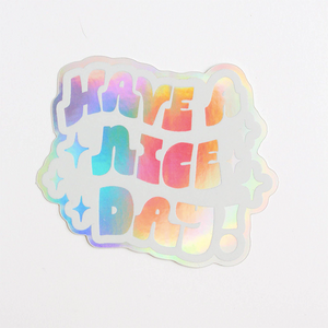 "Holographic ""Have a Nice Day!"" Sticker"