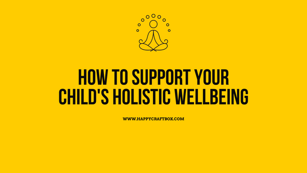 How to support your Childs holistic wellbeing