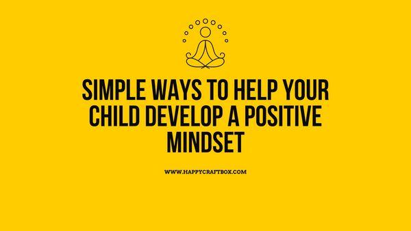 Simple ways to help your child develop a positive mindset