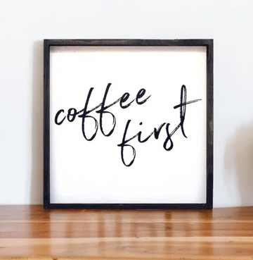 Coffee First Wood Sign - White Background