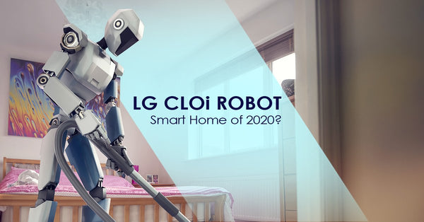 LG CLOi Robot Range: From A Singing Cameo at SXSW 2019 to The Smart Home of 2020?