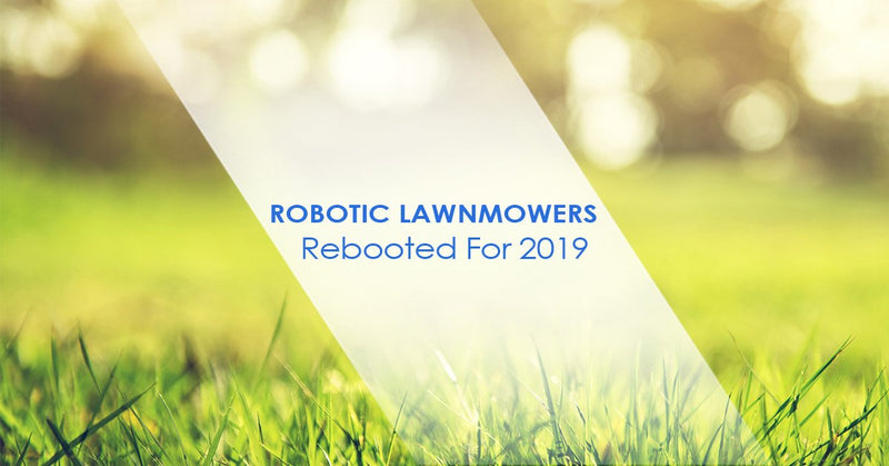 robot lawnmowers rebooted for 2019