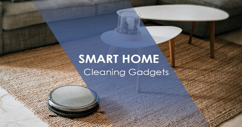 Smart Home Cleaning Gadgets for the Fastidious Tech Lover