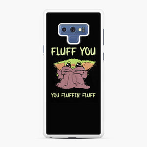 Baby Yoda fluff you you fluffin' fluff Samsung Galaxy Note 9 Case, White Rubber Case | Webluence.com