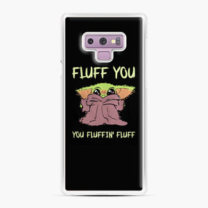 Baby Yoda fluff you you fluffin' fluff Samsung Galaxy Note 9 Case, White Plastic Case | Webluence.com