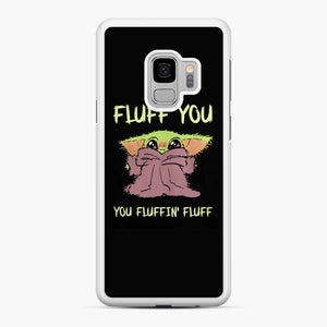Baby Yoda fluff you you fluffin' fluff Samsung Galaxy S9 Case, White Rubber Case | Webluence.com