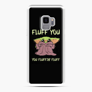 Baby Yoda fluff you you fluffin' fluff Samsung Galaxy S9 Case, White Plastic Case | Webluence.com