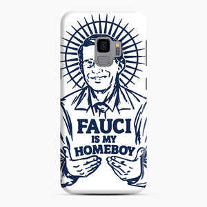 Dr Fauci Is My Homeboy Samsung Galaxy S9 Case, Snap Case | Webluence.com