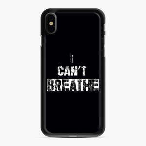 I Can'T Breathe iPhone XS Max Case