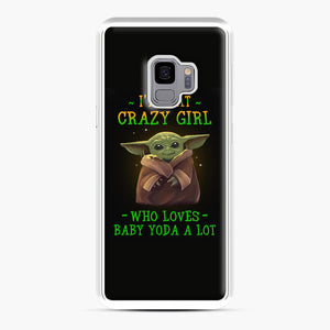 I'm that crazy girl who loves Baby Yoda a lot Samsung Galaxy S9 Case, White Plastic Case | Webluence.com