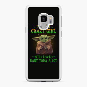 I'm that crazy girl who loves Baby Yoda a lot Samsung Galaxy S9 Case, White Rubber Case | Webluence.com