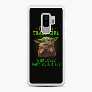 I'm that crazy girl who loves Baby Yoda a lot Samsung Galaxy S9 Plus Case, White Rubber Case | Webluence.com
