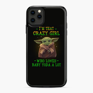 I'm that crazy girl who loves Baby Yoda a lot iPhone 11 Pro Max Case, Black Plastic Case | Webluence.com