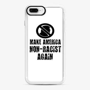 Make America Non Racist Again iPhone 7 Plus / 8 Plus Case