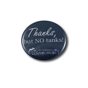 "Dolphin Project Thanks, but No Tanks 1.25"" Button"