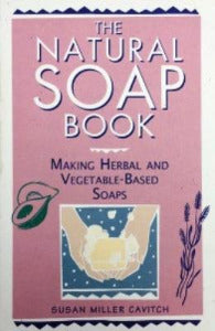 The Natural Soap Book - The Essential Herbal