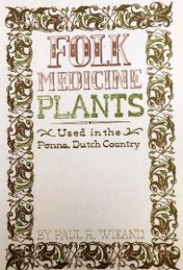 Folk Medicine Plants Used in the Penna Dutch Country - The Essential Herbal