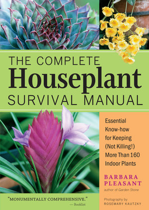 The Complete Houseplant Survival Manual, by Barbara Pleasant