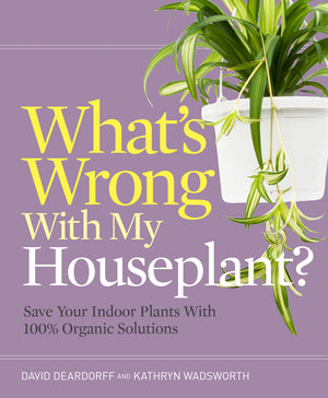 What's Wrong With My Houseplant? by David Deardorff and Kathryn Wadsworth