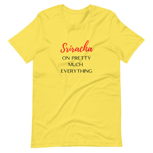 Sriracha On Pretty Much Everything Tee