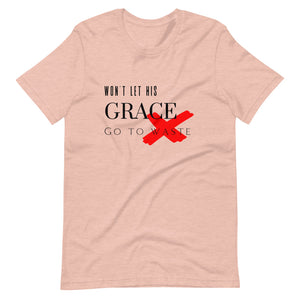 Won't Let His Grace Go To Waste Tee