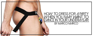 How to Dress for a Party When You May Want to Dance in Your Underwear
