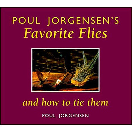Poul Jorgensen's Favorite Flies by Poul Jorgensen