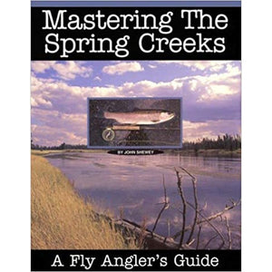 Mastering The Spring Creeks by John Shewey