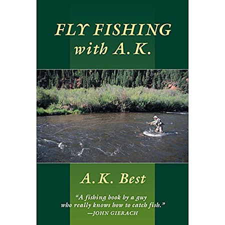 Fly Fishing With A.K. by A.K. Best