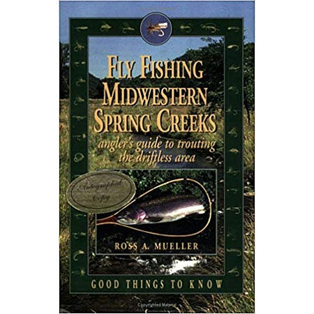 Fly Fishing Midwestern Spring Creeks by Ross A. Mueller