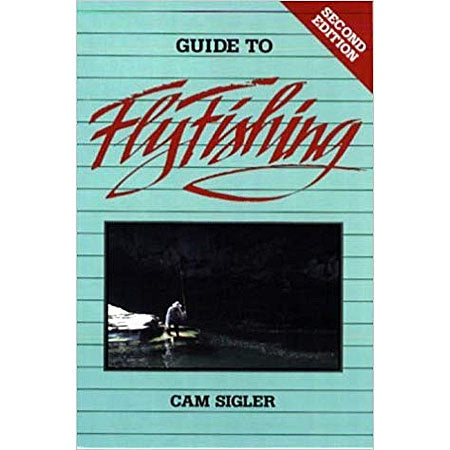 Guide To Fly Fishing by Cam Sigler