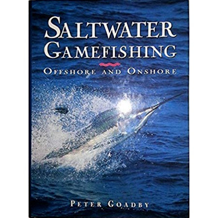 Saltwater Gamefishing Offshore and Onshore by Peter Goadby